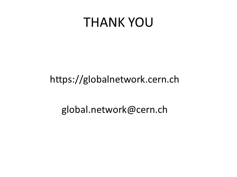 THANK YOU https://globalnetwork.cern.ch global.network@cern.ch