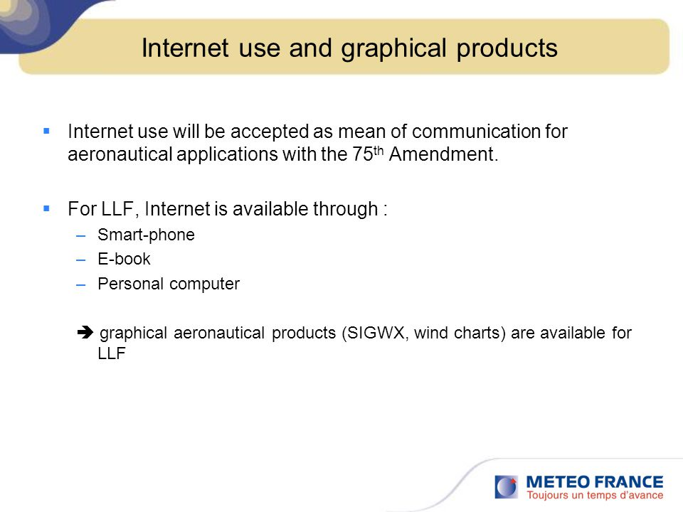 Internet use and graphical products  Internet use will be accepted as mean of communication for aeronautical applications with the 75 th Amendment. 