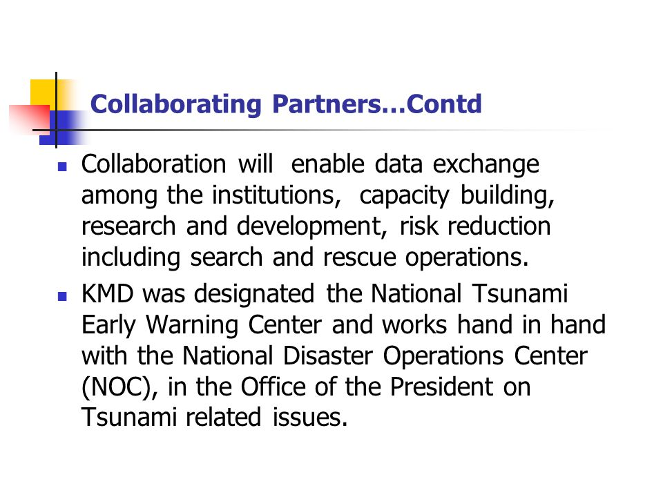 Collaborating Partners…Contd Collaboration will enable data exchange among the institutions, capacity building, research and development, risk reducti