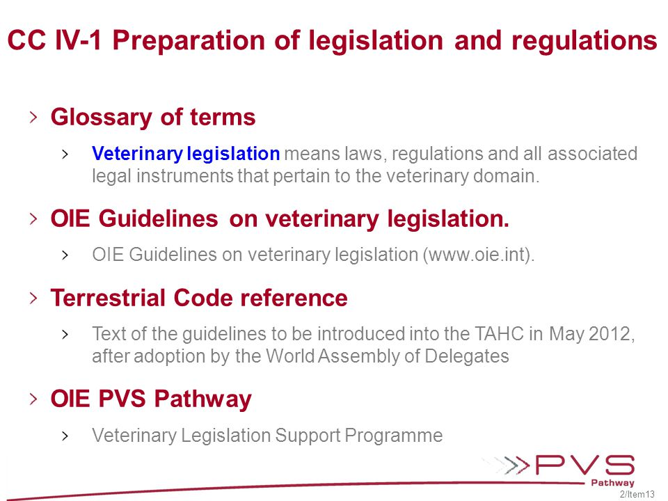 CC IV-1 Preparation of legislation and regulations Background Veterinary legislation is an essential element of the national infrastructure that enables Veterinary Services to efficiently carry out their key functions, including epidemio- surveillance; early detection and reporting of diseases, including zoonoses; rapid response to and prevention and control of sanitary emergencies; animal production food safety; animal welfare and the certification of animals and animal products for export.
