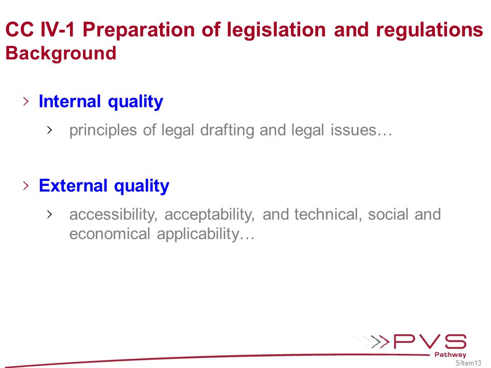 IV-3 International harmonisation The authority and capability of the VS to be active in the international harmonisation of regulations and sanitary measures and to ensure that the national legislation and regulations under their mandate take account of relevant international standards, as appropriate.