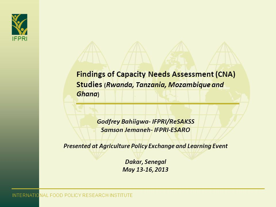 IFPRI INTERNATIONAL FOOD POLICY RESEARCH INSTITUTE Findings of Capacity Needs Assessment (CNA) Studies ( Rwanda, Tanzania, Mozambique and Ghana ) Godf