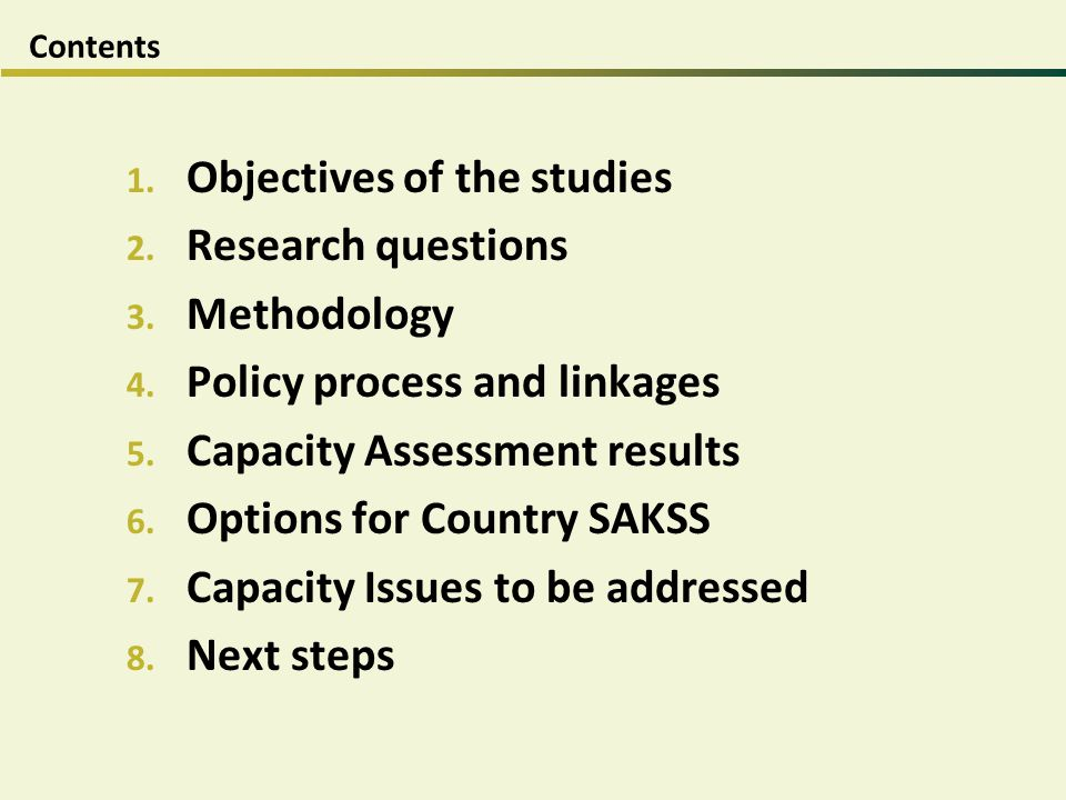 Contents 1. Objectives of the studies 2. Research questions 3. Methodology 4. Policy process and linkages 5. Capacity Assessment results 6. Options fo
