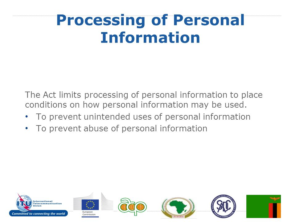 Processing of Personal Information The Act limits processing of personal information to place conditions on how personal information may be used. To p