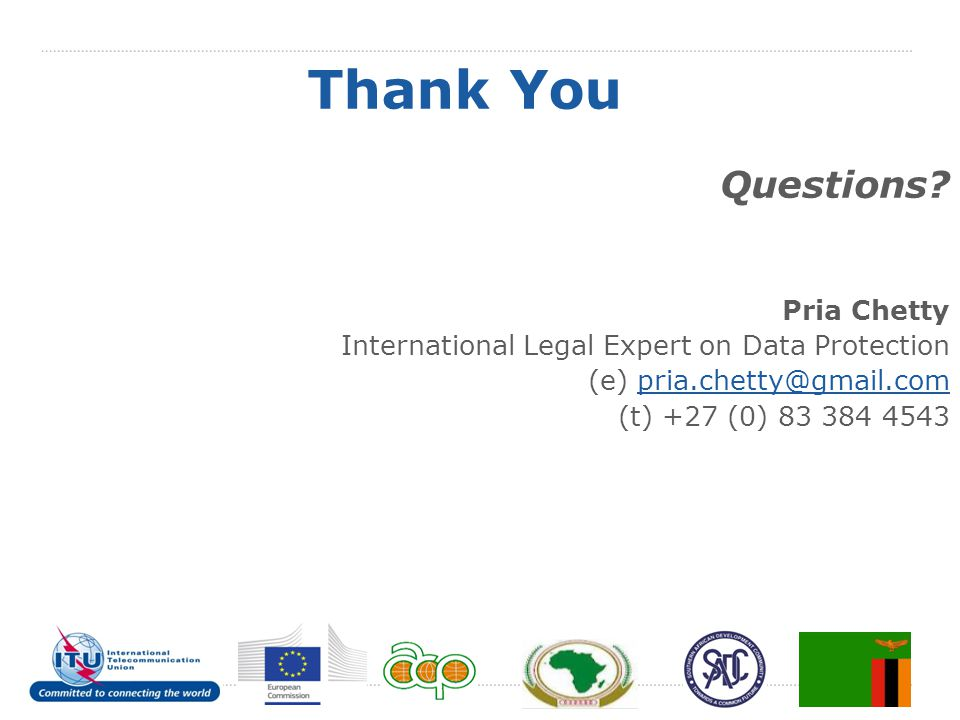 Thank You Questions? Pria Chetty International Legal Expert on Data Protection (e) pria.chetty@gmail.compria.chetty@gmail.com (t) +27 (0) 83 384 4543