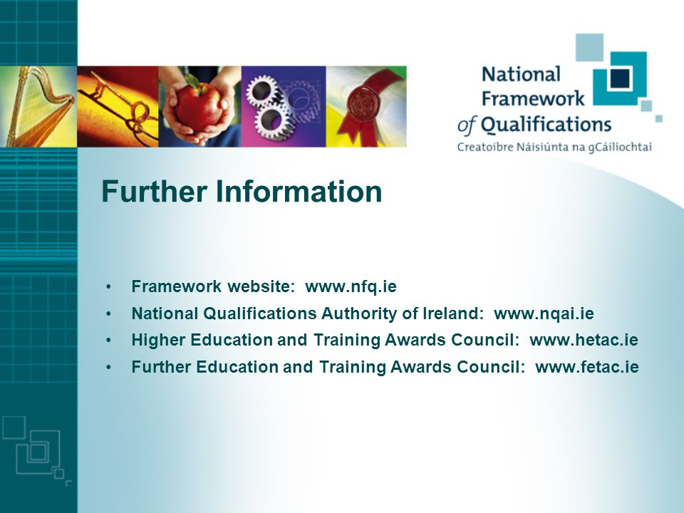 Further Information Framework website:   National Qualifications Authority of Ireland:   Higher Education and Training Awards Council:   Further Education and Training Awards Council: