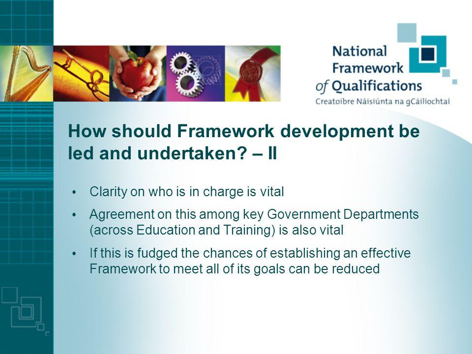 How should Framework development be led and undertaken.
