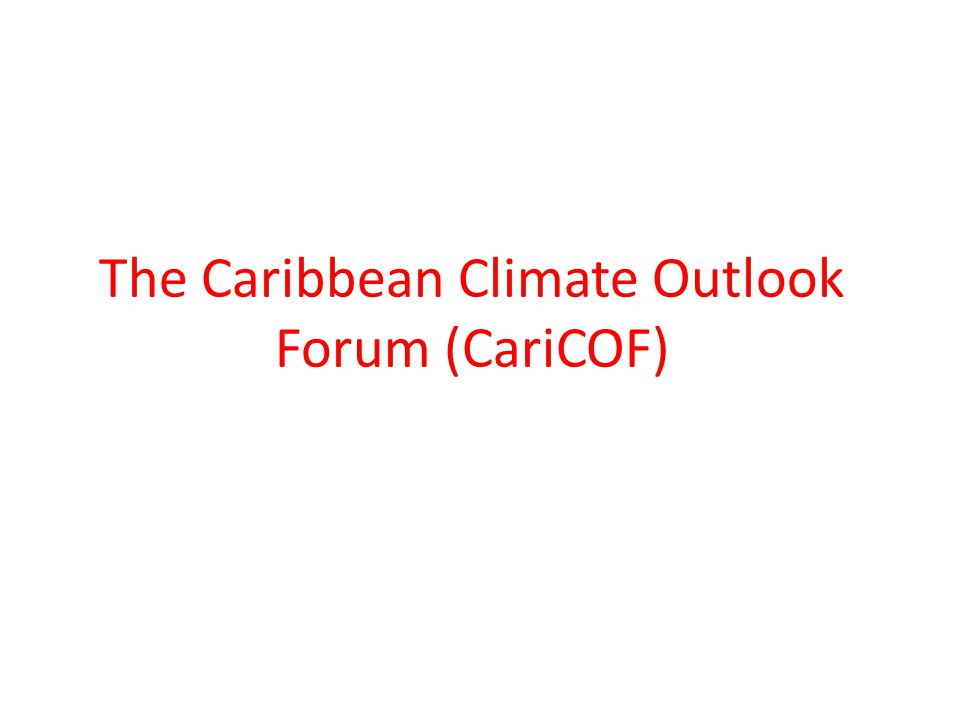 The Caribbean Climate Outlook Forum (CariCOF)