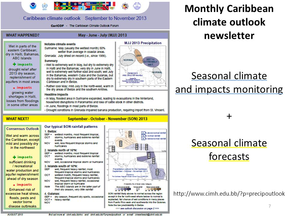 Monthly Caribbean climate outlook newsletter Seasonal climate and impacts monitoring + Seasonal climate forecasts http://www.cimh.edu.bb/ p=precipoutlook 7