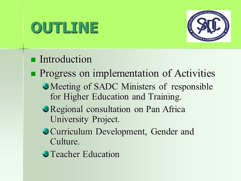 OUTLINE Introduction Introduction Progress on implementation of Activities Progress on implementation of Activities Meeting of SADC Ministers of responsible for Higher Education and Training.