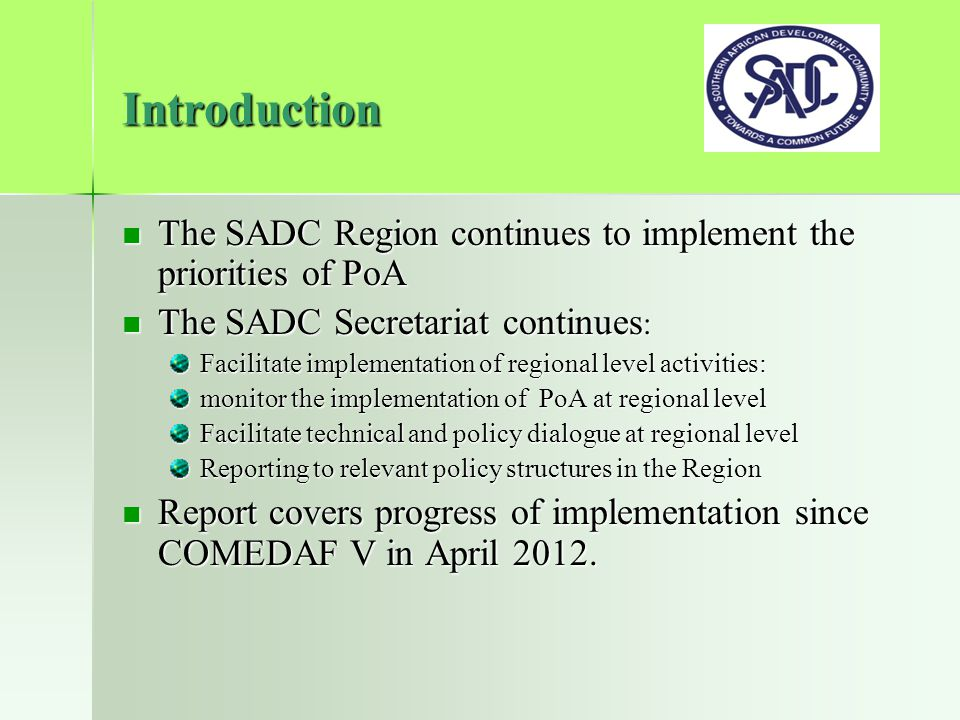 Introduction The SADC Region continues to implement the priorities of PoA The SADC Region continues to implement the priorities of PoA The SADC Secret