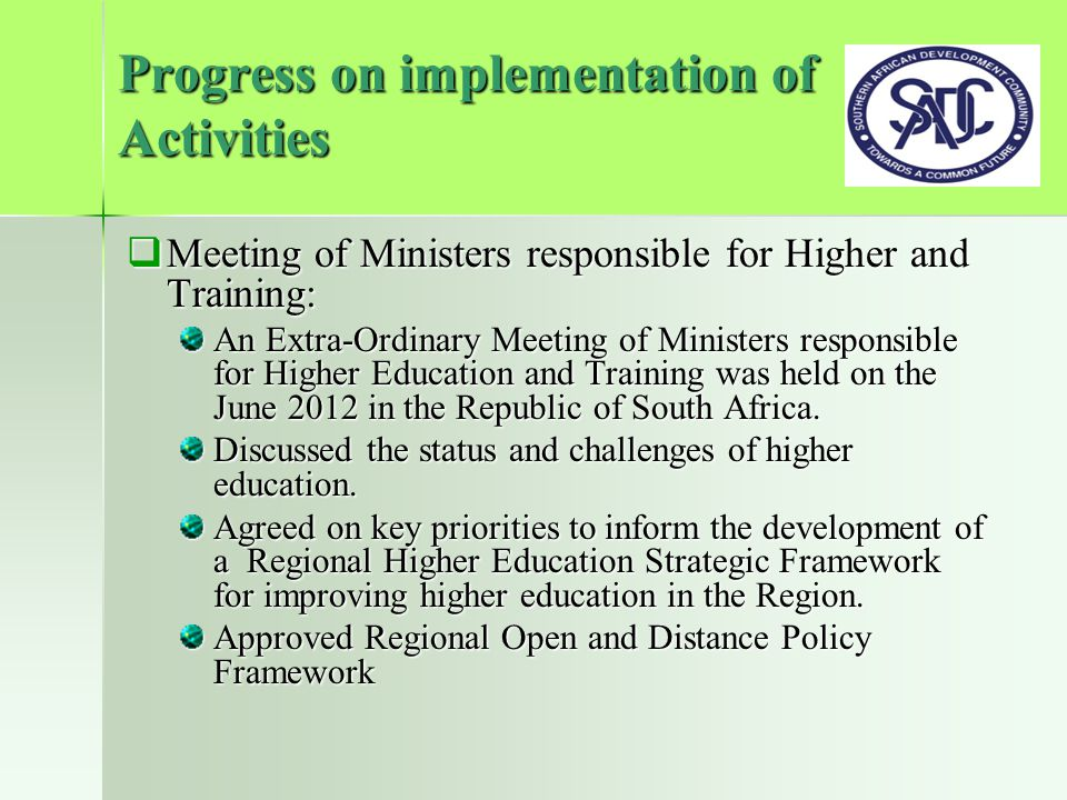 Progress on implementation of Activities  Meeting of Ministers responsible for Higher and Training: An Extra-Ordinary Meeting of Ministers responsible for Higher Education and Training was held on the June 2012 in the Republic of South Africa.