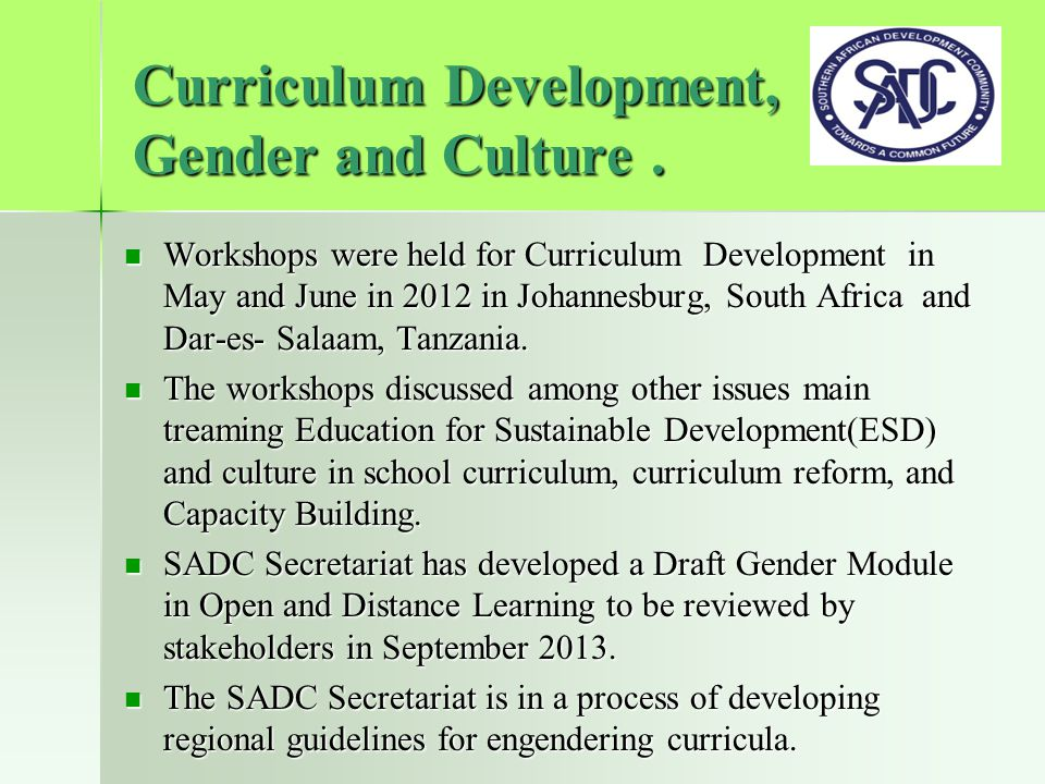 Curriculum Development, Gender and Culture. Workshops were held for Curriculum Development in May and June in 2012 in Johannesburg, South Africa and D