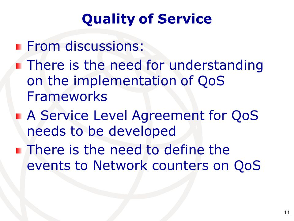 Quality of Service From discussions: There is the need for understanding on the implementation of QoS Frameworks A Service Level Agreement for QoS nee