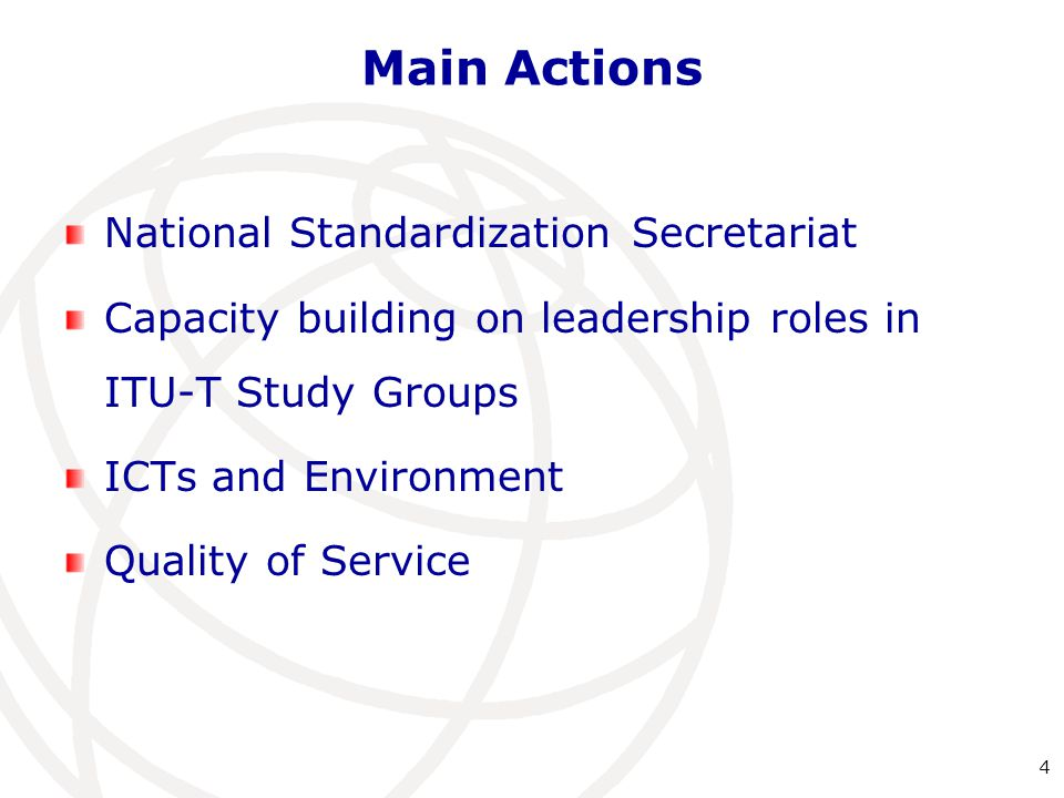 Main Actions National Standardization Secretariat Capacity building on leadership roles in ITU-T Study Groups ICTs and Environment Quality of Service