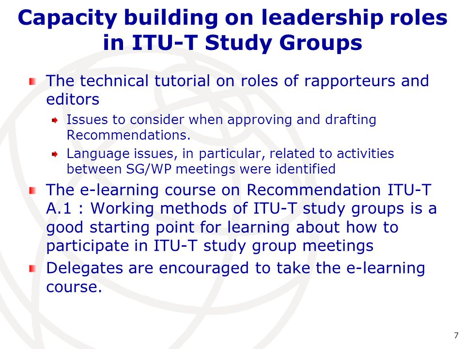 Capacity building on leadership roles in ITU-T Study Groups The technical tutorial on roles of rapporteurs and editors Issues to consider when approvi
