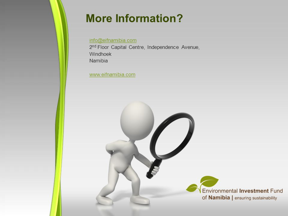 info@eifnamibia.com 2 nd Floor Capital Centre, Independence Avenue, Windhoek Namibia www.eifnamibia.com More Information?