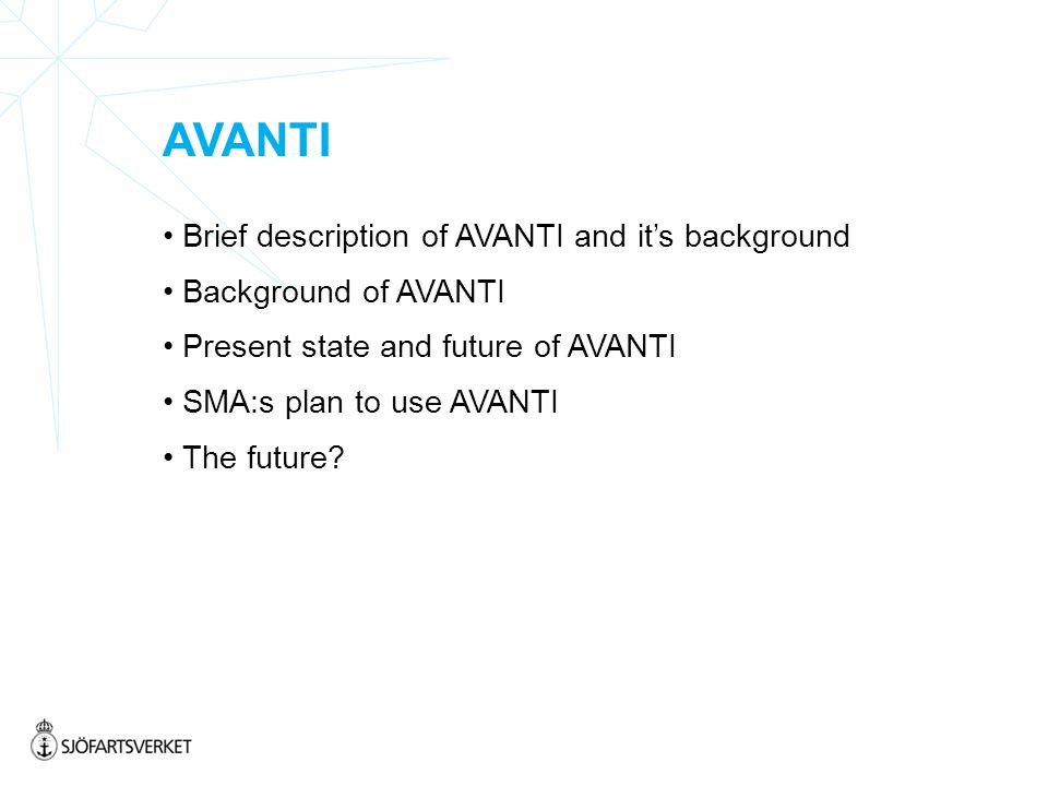 AVANTI Brief description of AVANTI and it's background Background of AVANTI Present state and future of AVANTI SMA:s plan to use AVANTI The future
