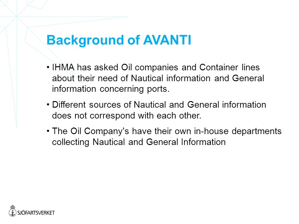 Background of AVANTI IHMA has asked Oil companies and Container lines about their need of Nautical information and General information concerning ports.
