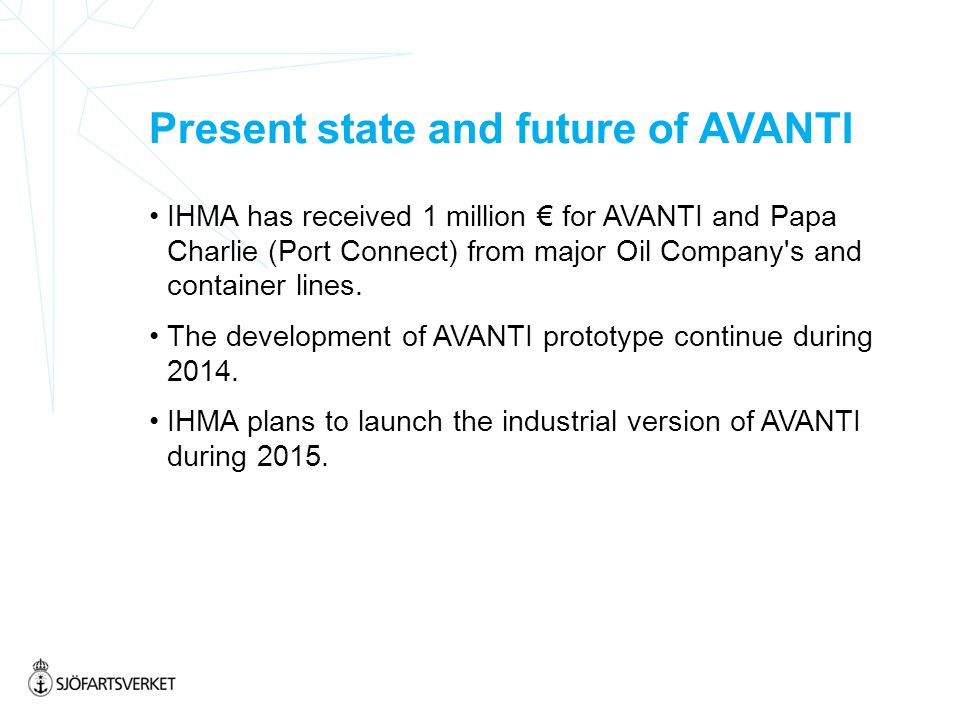 Present state and future of AVANTI IHMA has received 1 million € for AVANTI and Papa Charlie (Port Connect) from major Oil Company s and container lines.