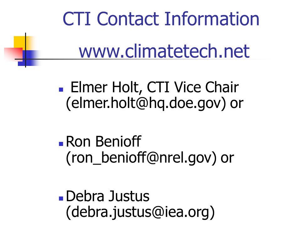 CTI Contact Information www.climatetech.net Elmer Holt, CTI Vice Chair (elmer.holt@hq.doe.gov) or Ron Benioff (ron_benioff@nrel.gov) or Debra Justus (debra.justus@iea.org)