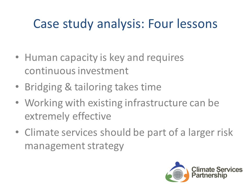 Case study analysis: Four lessons Human capacity is key and requires continuous investment Bridging & tailoring takes time Working with existing infra