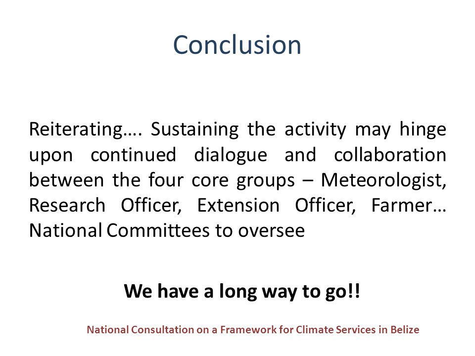 Conclusion Reiterating…. Sustaining the activity may hinge upon continued dialogue and collaboration between the four core groups – Meteorologist, Res