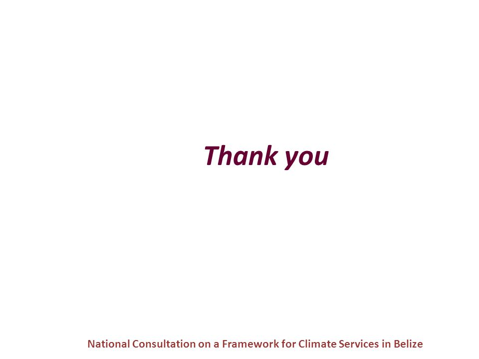 Thank you National Consultation on a Framework for Climate Services in Belize
