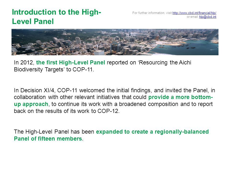 In 2012, the first High-Level Panel reported on 'Resourcing the Aichi Biodiversity Targets' to COP-11. In Decision XI/4, COP-11 welcomed the initial f