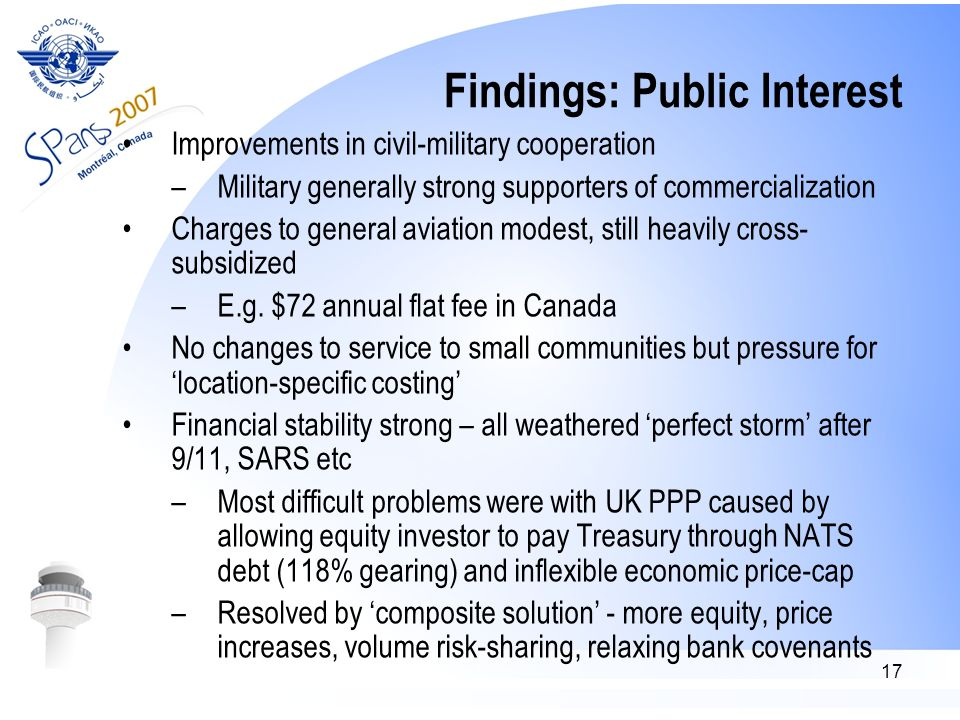 17 Findings: Public Interest Improvements in civil-military cooperation –Military generally strong supporters of commercialization Charges to general aviation modest, still heavily cross- subsidized –E.g.
