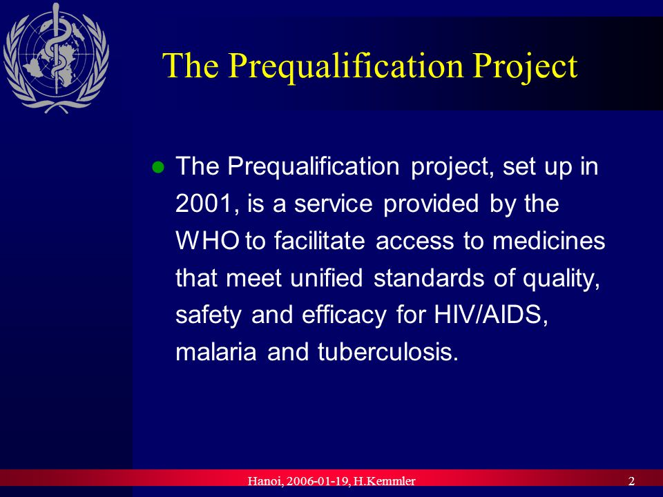 Hanoi, 2006-01-19, H.Kemmler3 Overview Defining efficacy and safety of a medicine (finished pharmaceutical product = FPP) Dossier requirements Use of guidelines Overview results for HIV-drugs