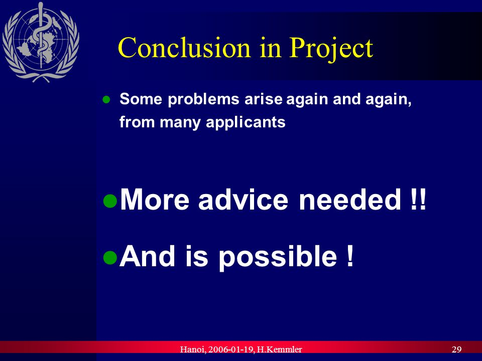 Hanoi, , H.Kemmler29 Conclusion in Project Some problems arise again and again, from many applicants More advice needed !.