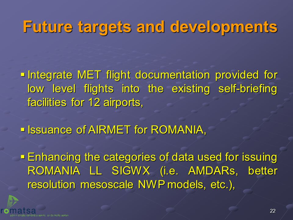 22 Future targets and developments  Integrate MET flight documentation provided for low level flights into the existing self-briefing facilities for