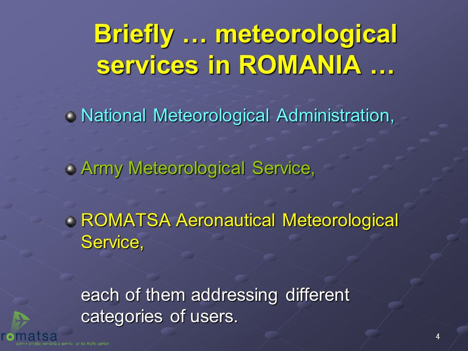 4 Briefly … meteorological services in ROMANIA … National Meteorological Administration, Army Meteorological Service, ROMATSA Aeronautical Meteorologi
