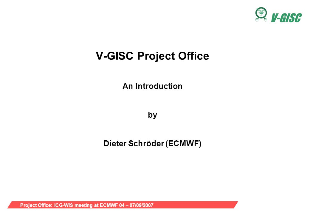 Project Office: ICG-WIS meeting at ECMWF 04 – 07/09/2007 V-GISC V-GISC PO: What is V-GISC.