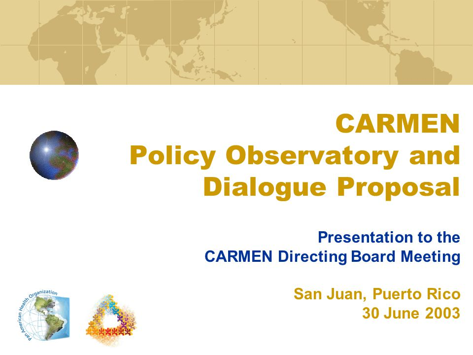 CARMEN Policy Observatory and Dialogue Proposal Presentation to the CARMEN Directing Board Meeting San Juan, Puerto Rico 30 June 2003