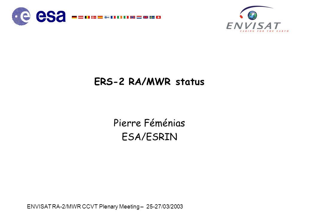 ENVISAT RA-2/MWR CCVT Plenary Meeting – 25-27/03/2003 ERS-2 RA/MWR status Pierre Féménias ESA/ESRIN