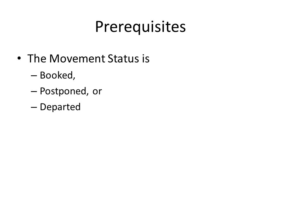 Prerequisites The Movement Status is – Booked, – Postponed, or – Departed