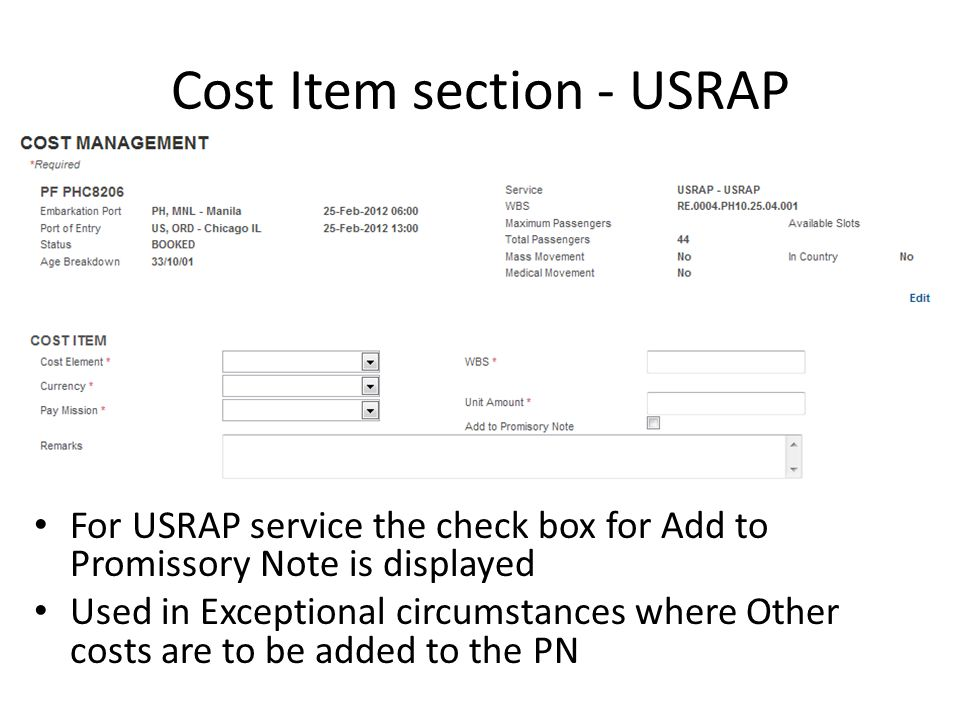 Cost Item section - USRAP For USRAP service the check box for Add to Promissory Note is displayed Used in Exceptional circumstances where Other costs are to be added to the PN