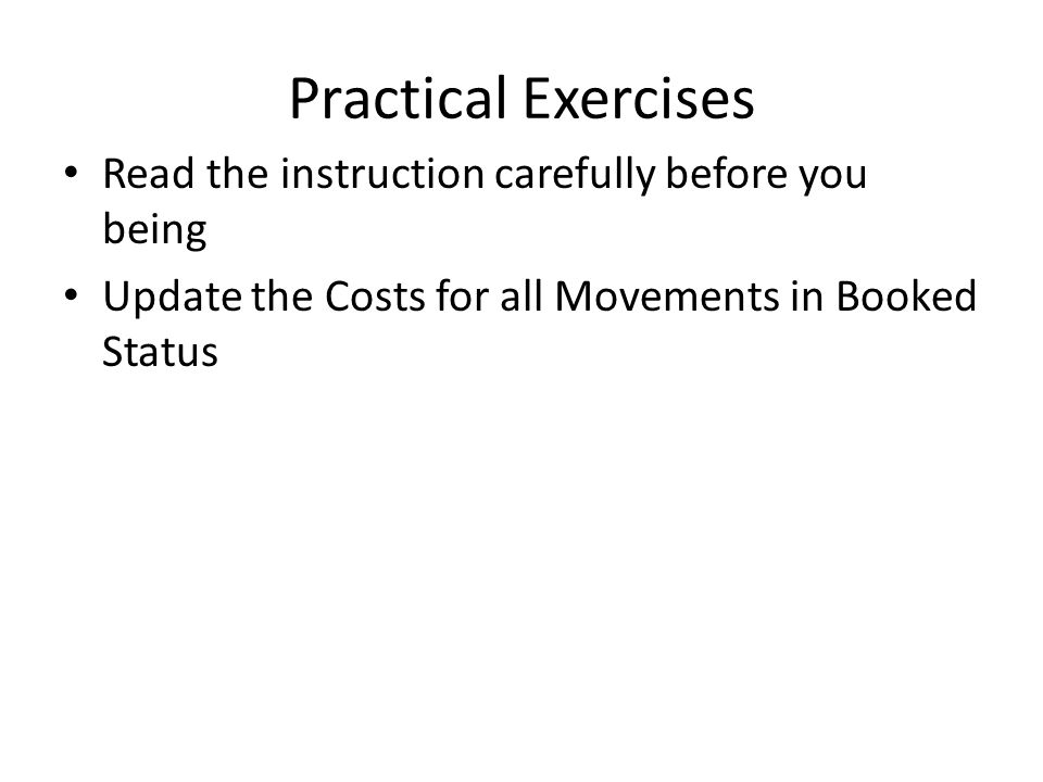 Practical Exercises Read the instruction carefully before you being Update the Costs for all Movements in Booked Status