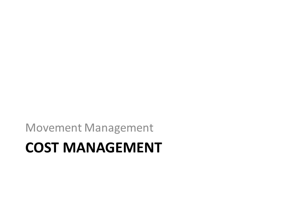 COST MANAGEMENT Cost Management is accessible on the Movement level from MANAGE MOVEMENT page 2 nd Level Navigation Menu opens the Cost Management page Users may assign costs for all case members assigned on the Movement