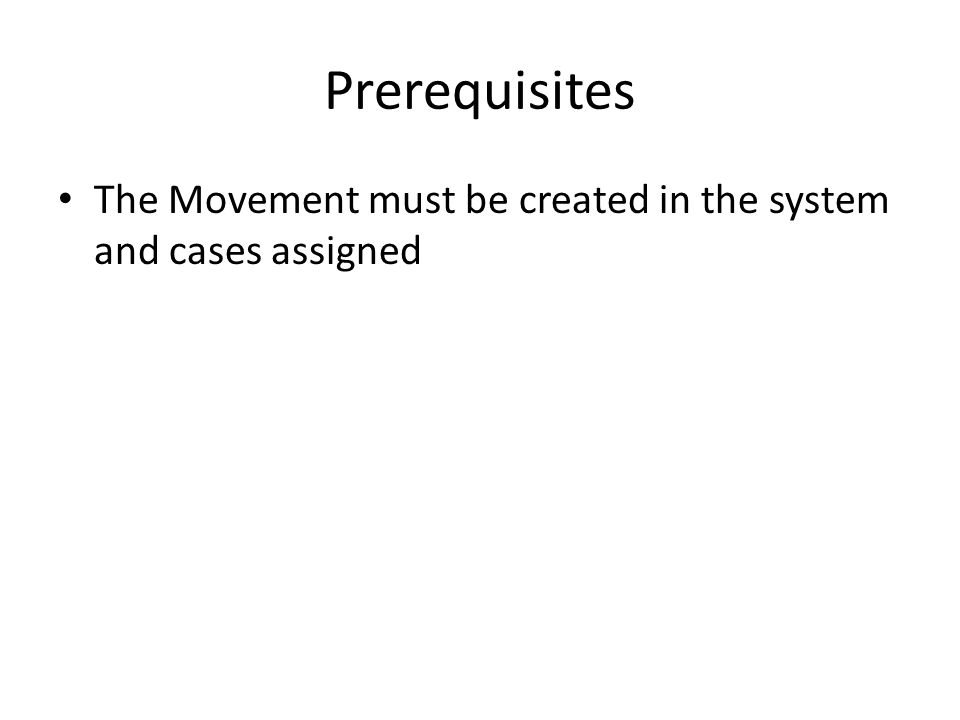Prerequisites The Movement must be created in the system and cases assigned