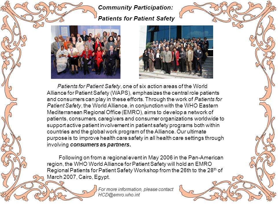 5 Community Participation: Patients for Patient Safety Patients for Patient Safety, one of six action areas of the World Alliance for Patient Safety (WAPS), emphasizes the central role patients and consumers can play in these efforts.