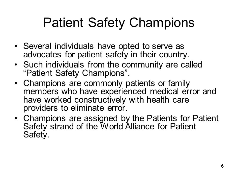 6 Patient Safety Champions Several individuals have opted to serve as advocates for patient safety in their country.