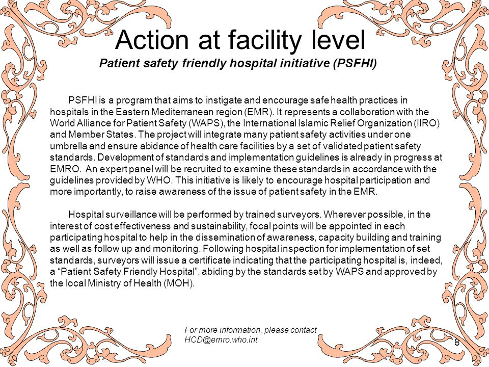 8 Patient safety friendly hospital initiative (PSFHI) PSFHI is a program that aims to instigate and encourage safe health practices in hospitals in the Eastern Mediterranean region (EMR).