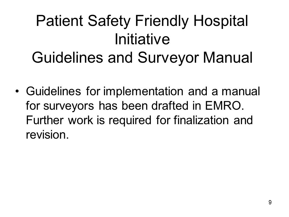 9 Patient Safety Friendly Hospital Initiative Guidelines and Surveyor Manual Guidelines for implementation and a manual for surveyors has been drafted