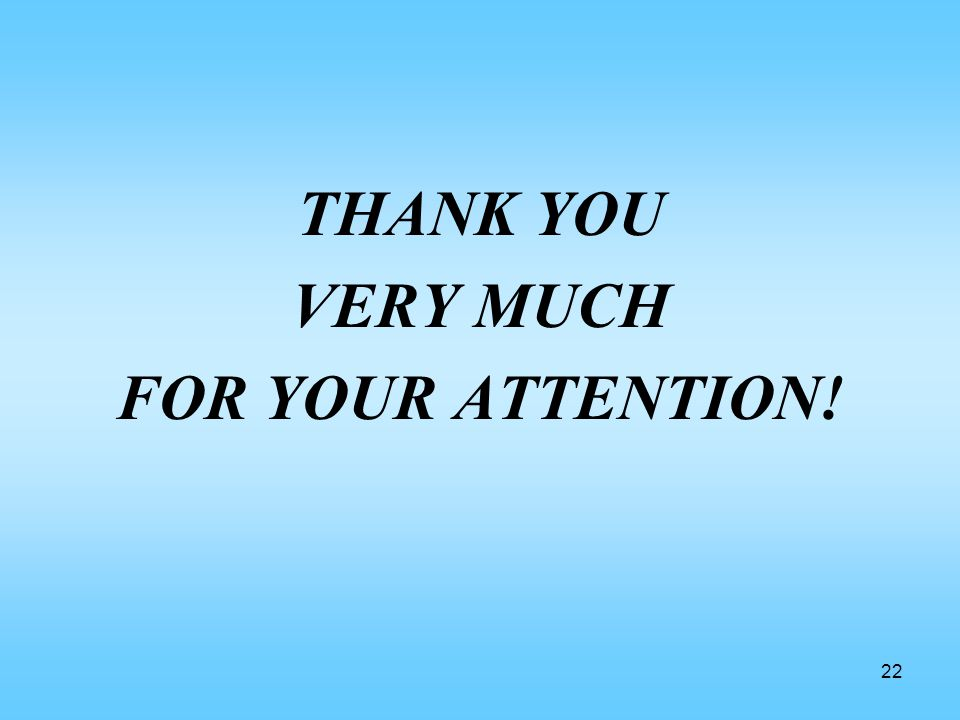 22 THANK YOU VERY MUCH FOR YOUR ATTENTION!