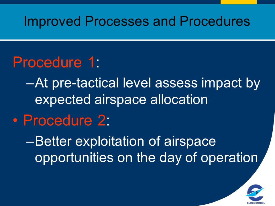 Click to edit Master title style 8 Improved Processes and Procedures Procedure 1: –At pre-tactical level assess impact by expected airspace allocation