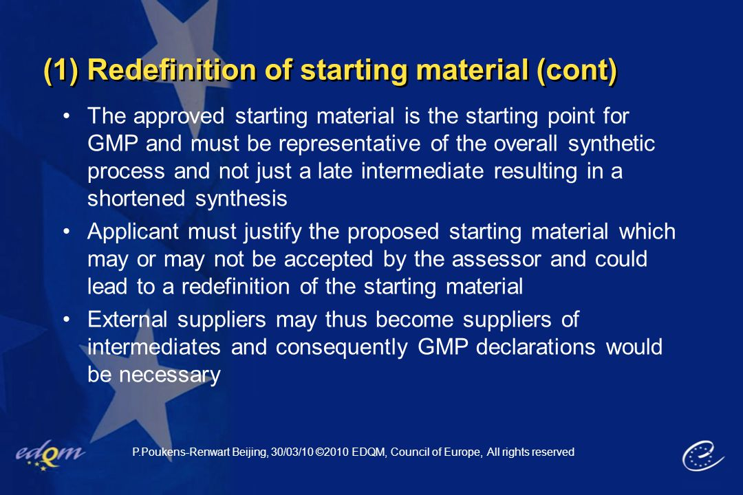 (1) Redefinition of starting material (cont) The approved starting material is the starting point for GMP and must be representative of the overall sy