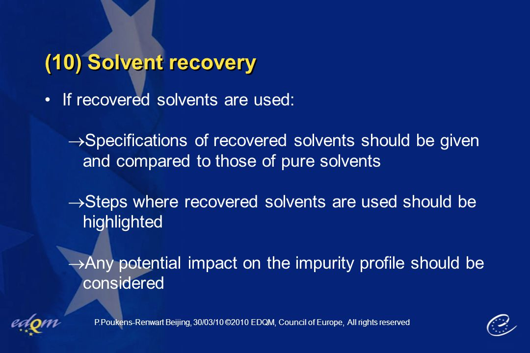 (10) Solvent recovery If recovered solvents are used:  Specifications of recovered solvents should be given and compared to those of pure solvents 